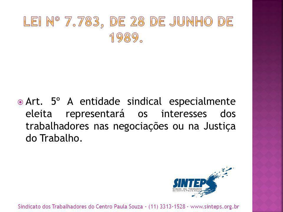 Art. 5º A entidade sindical especialmente eleita representará os interesses dos trabalhadores nas negociações ou na Justiça do Trabalho. Sindicato dos