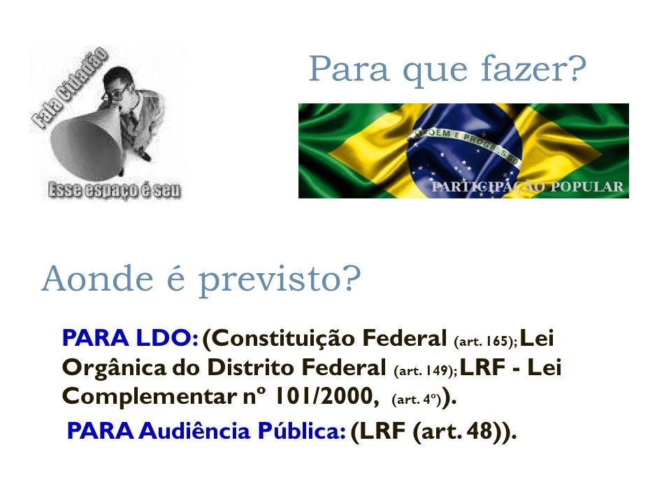 Para que fazer? Aonde é previsto? PARA LDO: (Constituição Federal (art. 165); Lei Orgânica do Distrito Federal (art. 149); LRF - Lei Complementar nº 1