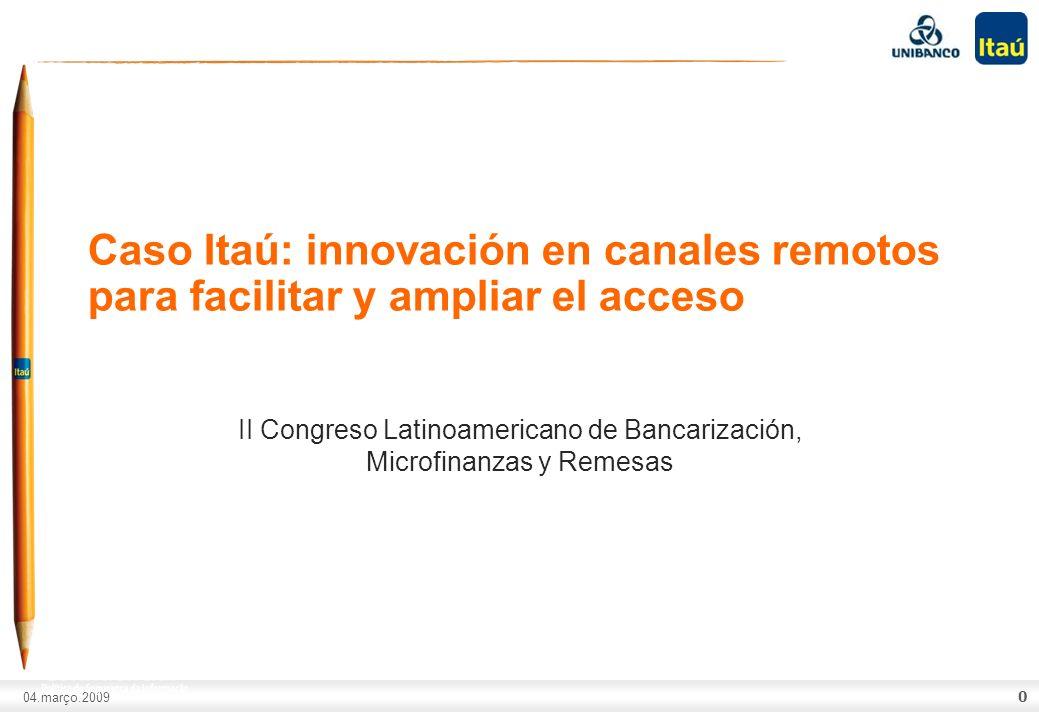 A marca Itaú não pode ser movimentada ou modificada. Número do slide: Arial normal corpo 10, escrito em preto. 04.março.2009 Caso Itaú: innovación en