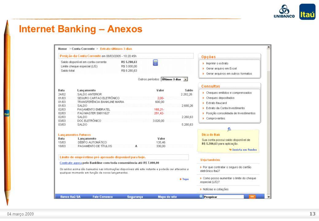 A marca Itaú não pode ser movimentada ou modificada. Número do slide: Arial normal corpo 10, escrito em preto. 04.março.2009 Internet Banking – Anexos