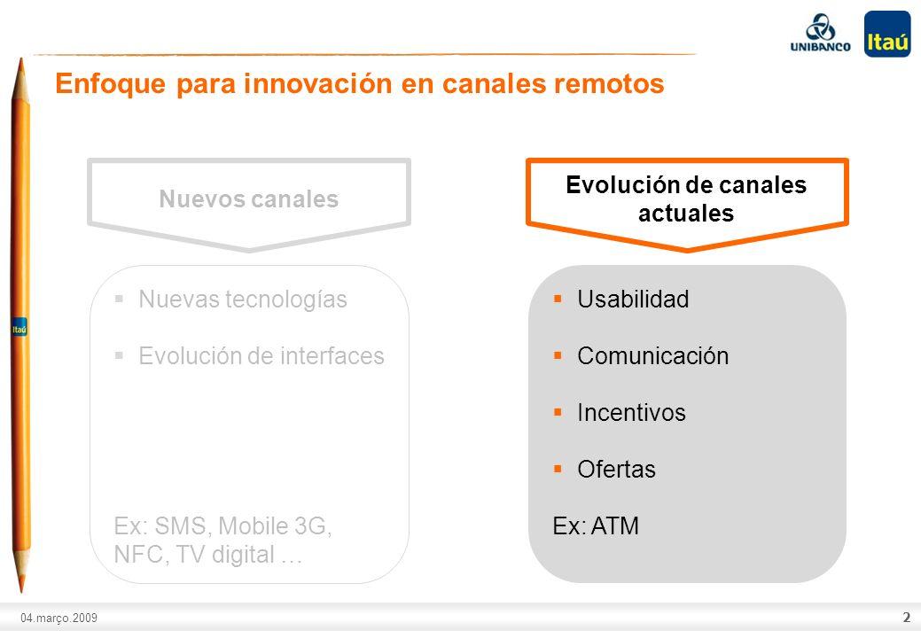 A marca Itaú não pode ser movimentada ou modificada. Número do slide: Arial normal corpo 10, escrito em preto. 04.março.2009 2 Enfoque para innovación