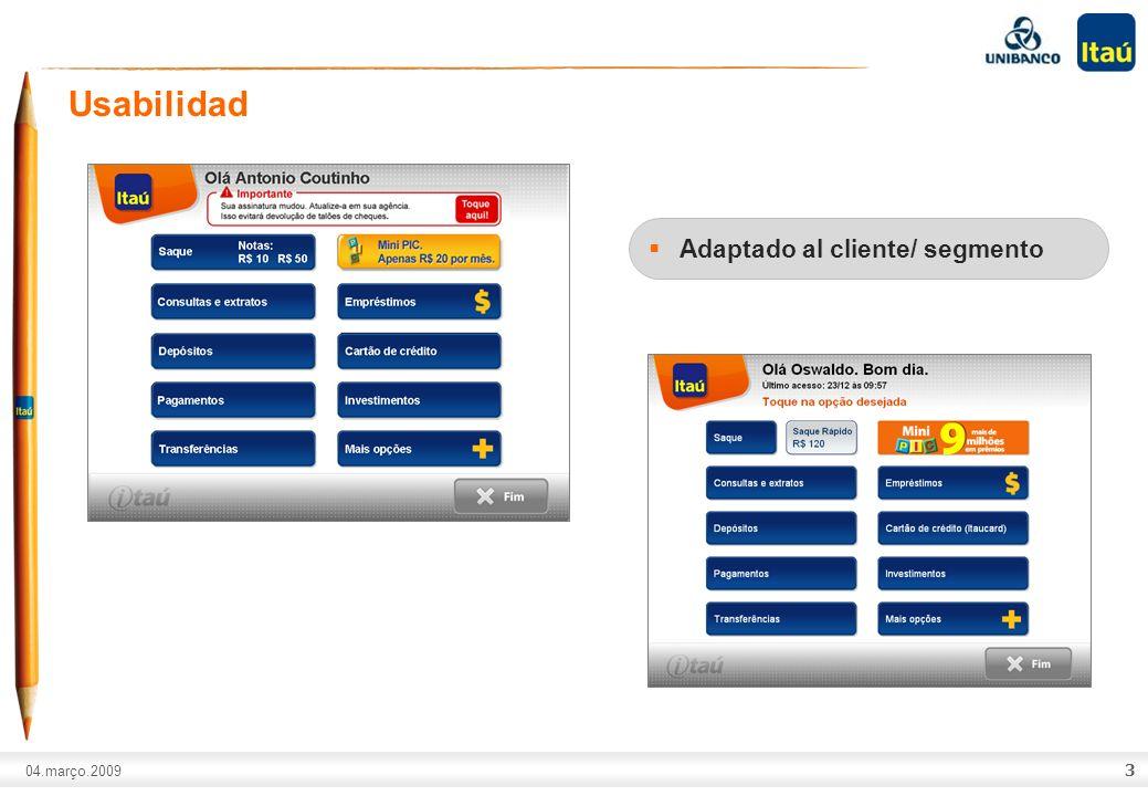 A marca Itaú não pode ser movimentada ou modificada. Número do slide: Arial normal corpo 10, escrito em preto. 04.março.2009 3 Usabilidad Adaptado al