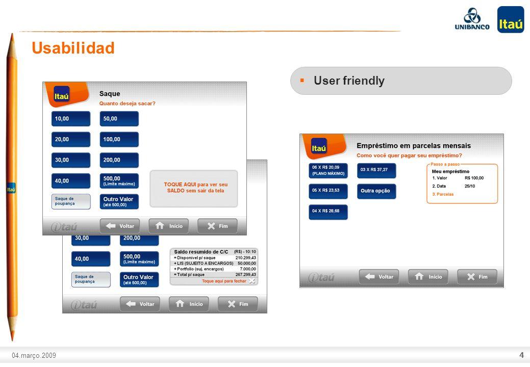 A marca Itaú não pode ser movimentada ou modificada. Número do slide: Arial normal corpo 10, escrito em preto. 04.março.2009 4 Usabilidad User friendl