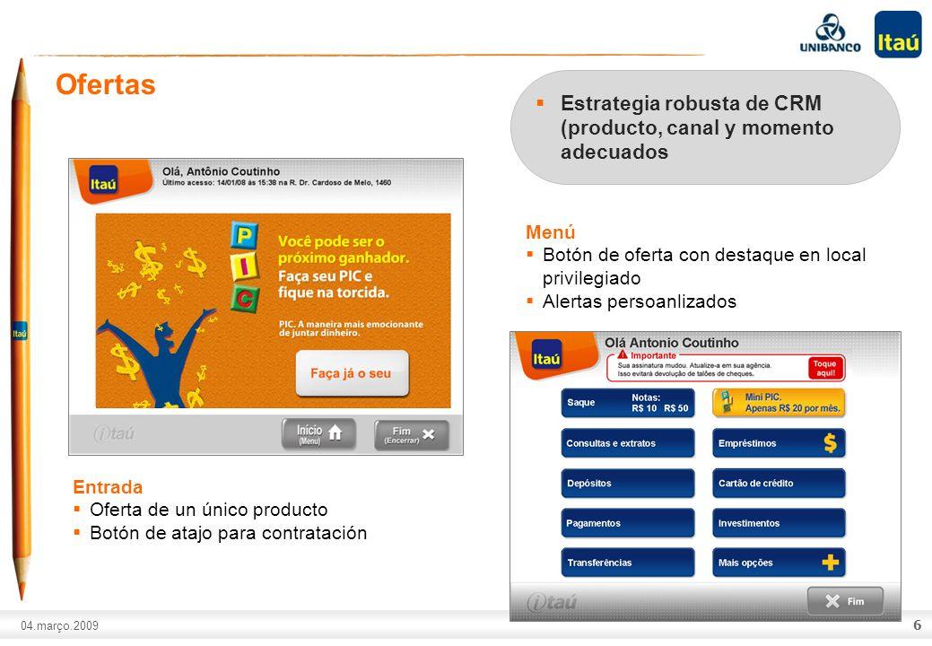 A marca Itaú não pode ser movimentada ou modificada. Número do slide: Arial normal corpo 10, escrito em preto. 04.março.2009 6 Ofertas Estrategia robu