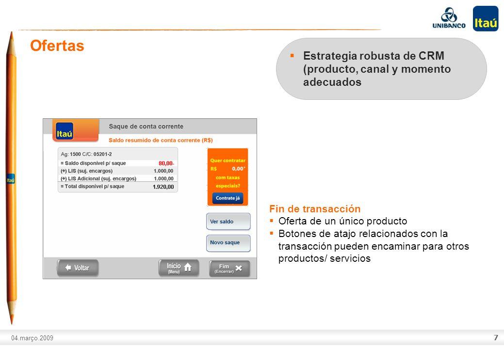 A marca Itaú não pode ser movimentada ou modificada. Número do slide: Arial normal corpo 10, escrito em preto. 04.março.2009 7 Ofertas Fin de transacc