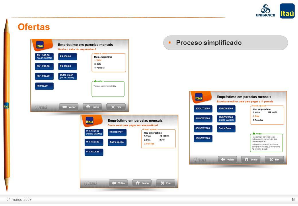 A marca Itaú não pode ser movimentada ou modificada. Número do slide: Arial normal corpo 10, escrito em preto. 04.março.2009 8 Ofertas Proceso simplif