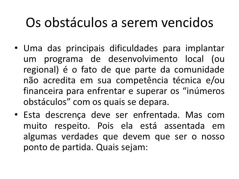 Os obstáculos a serem vencidos Uma das principais dificuldades para implantar um programa de desenvolvimento local (ou regional) é o fato de que parte
