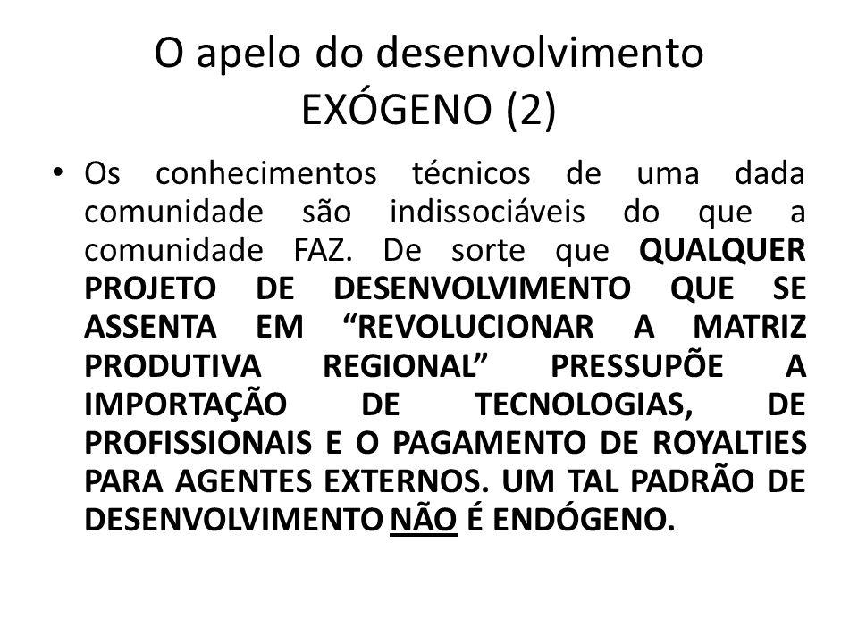 O apelo do desenvolvimento EXÓGENO (2) Os conhecimentos técnicos de uma dada comunidade são indissociáveis do que a comunidade FAZ. De sorte que QUALQ