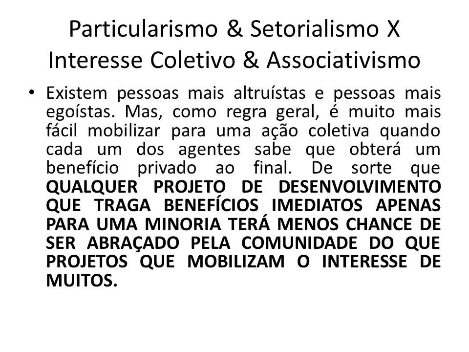 Particularismo & Setorialismo X Interesse Coletivo & Associativismo Existem pessoas mais altruístas e pessoas mais egoístas. Mas, como regra geral, é