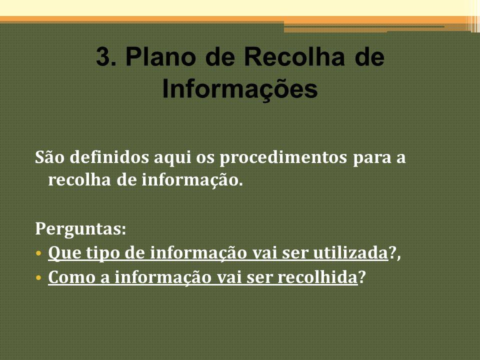 3. Plano de Recolha de Informações São definidos aqui os procedimentos para a recolha de informação. Perguntas: Que tipo de informação vai ser utiliza