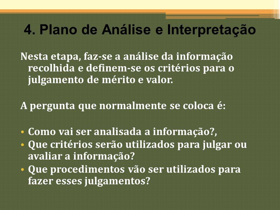 4. Plano de Análise e Interpretação Nesta etapa, faz-se a análise da informação recolhida e definem-se os critérios para o julgamento de mérito e valo
