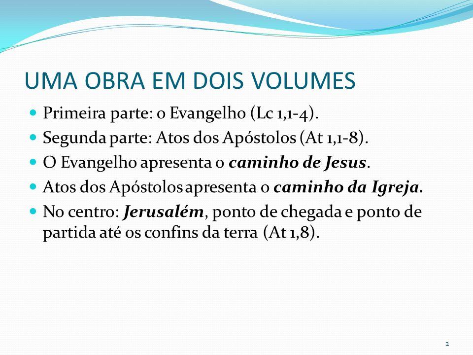UMA OBRA EM DOIS VOLUMES Primeira parte: o Evangelho (Lc 1,1-4). Segunda parte: Atos dos Apóstolos (At 1,1-8). O Evangelho apresenta o caminho de Jesu