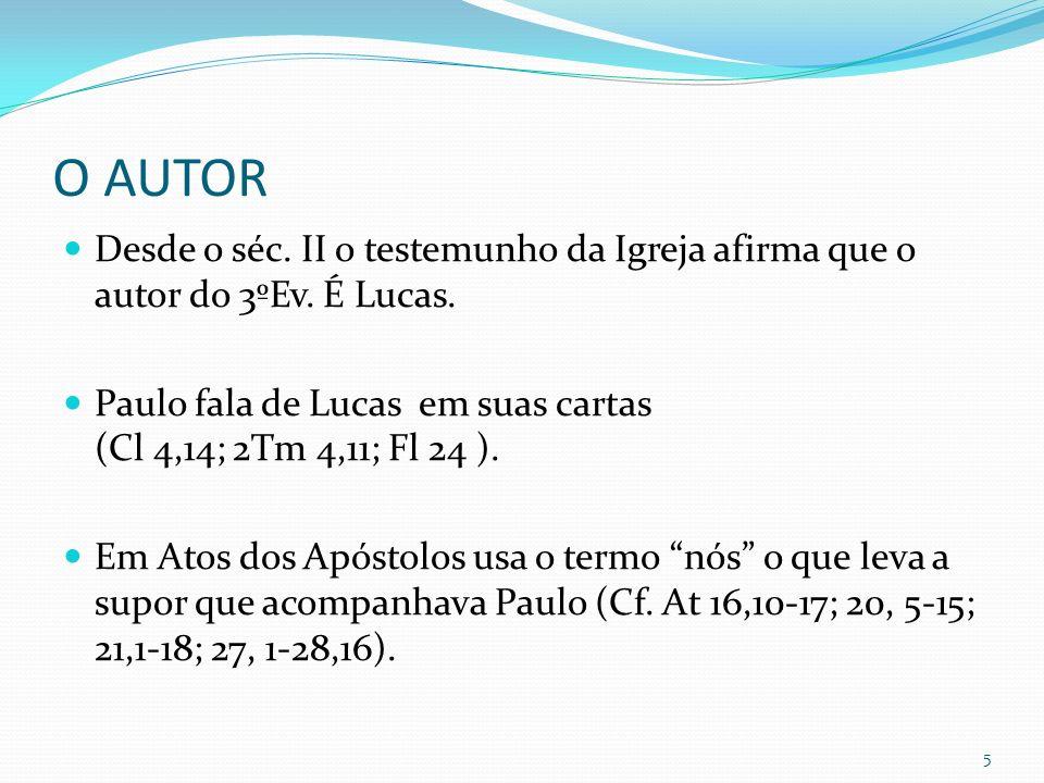 O AUTOR Desde o séc. II o testemunho da Igreja afirma que o autor do 3ºEv. É Lucas. Paulo fala de Lucas em suas cartas (Cl 4,14; 2Tm 4,11; Fl 24 ). Em