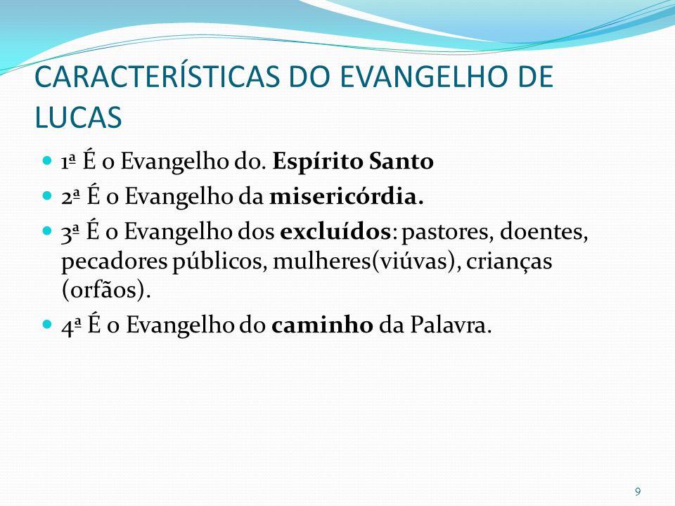 CARACTERÍSTICAS DO EVANGELHO DE LUCAS 1ª É o Evangelho do. Espírito Santo 2ª É o Evangelho da misericórdia. 3ª É o Evangelho dos excluídos: pastores,