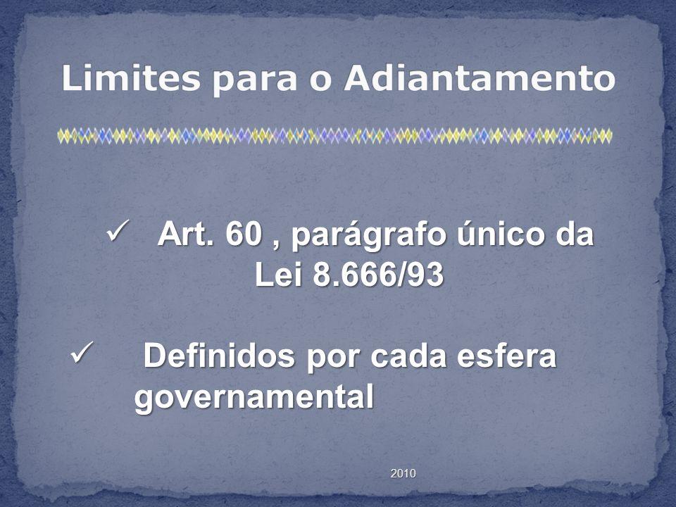 2010 Art. 60, parágrafo único da Art. 60, parágrafo único da Lei 8.666/93 Definidos por cada esfera governamental Definidos por cada esfera governamen