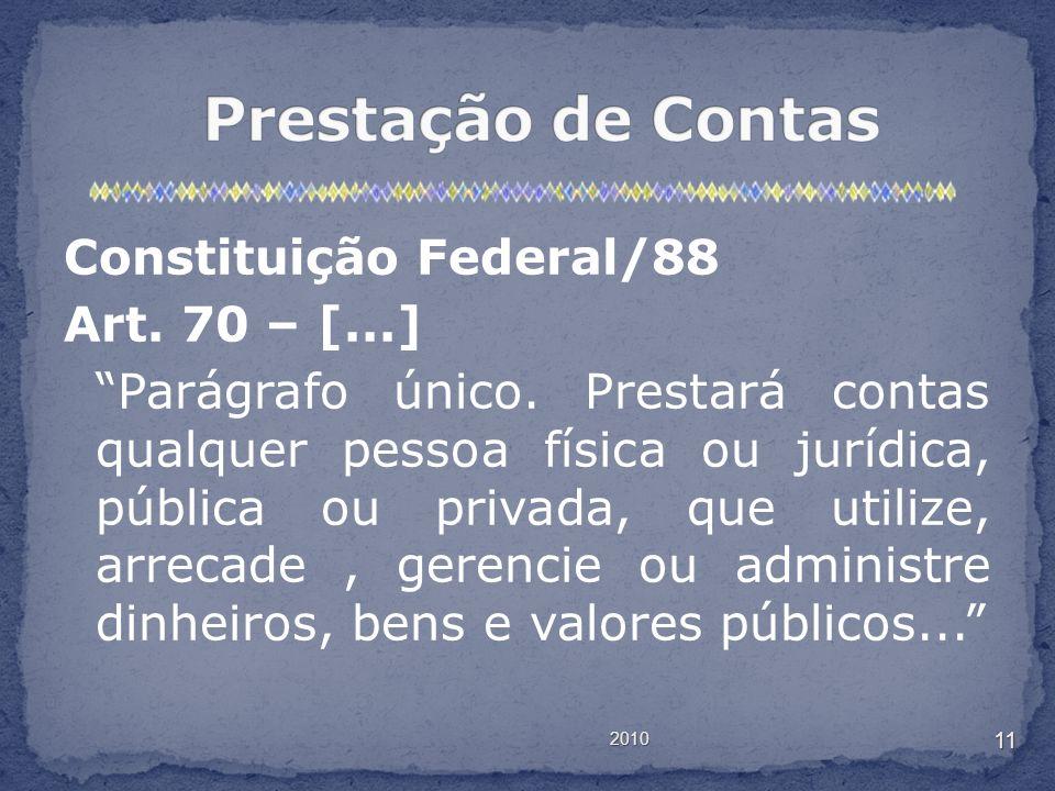 Constituição Federal/88 Art. 70 – [...] Parágrafo único. Prestará contas qualquer pessoa física ou jurídica, pública ou privada, que utilize, arrecade