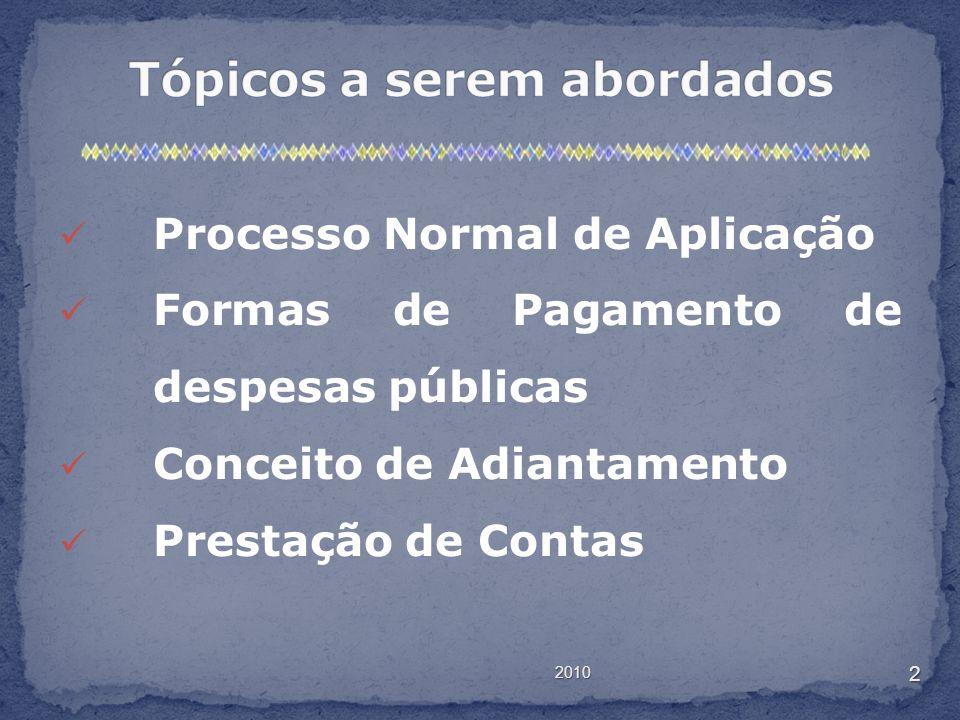 2010 2 Processo Normal de Aplicação Formas de Pagamento de despesas públicas Conceito de Adiantamento Prestação de Contas