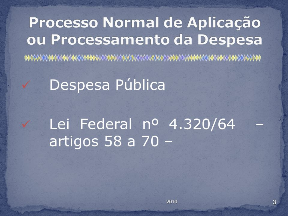 2010 3 Despesa Pública Lei Federal nº 4.320/64 – artigos 58 a 70 –