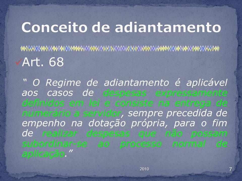 Art. 68 O Regime de adiantamento é aplicável aos casos de despesas expressamente definidos em lei e consiste na entrega de numerário a servidor, sempr