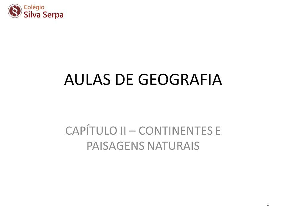 AULAS DE GEOGRAFIA CAPÍTULO II – CONTINENTES E PAISAGENS NATURAIS 1