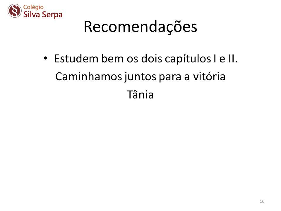 Recomendações Estudem bem os dois capítulos I e II. Caminhamos juntos para a vitória Tânia 16