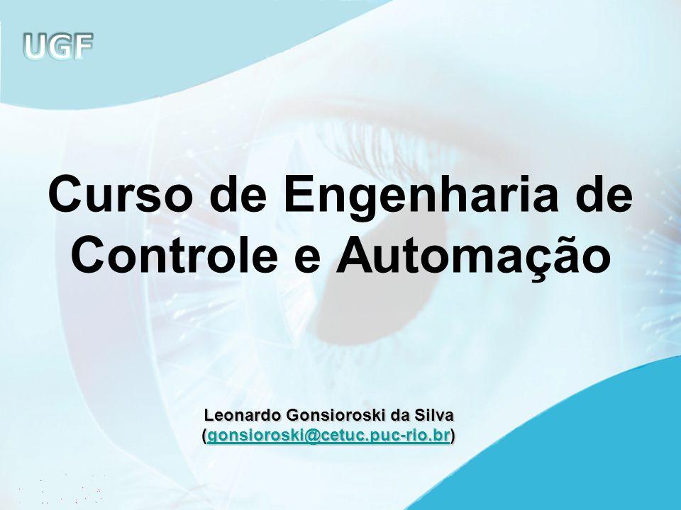 Curso de Engenharia de Controle e Automação Leonardo Gonsioroski da Silva (gonsioroski@cetuc.puc-rio.br) gonsioroski@cetuc.puc-rio.br