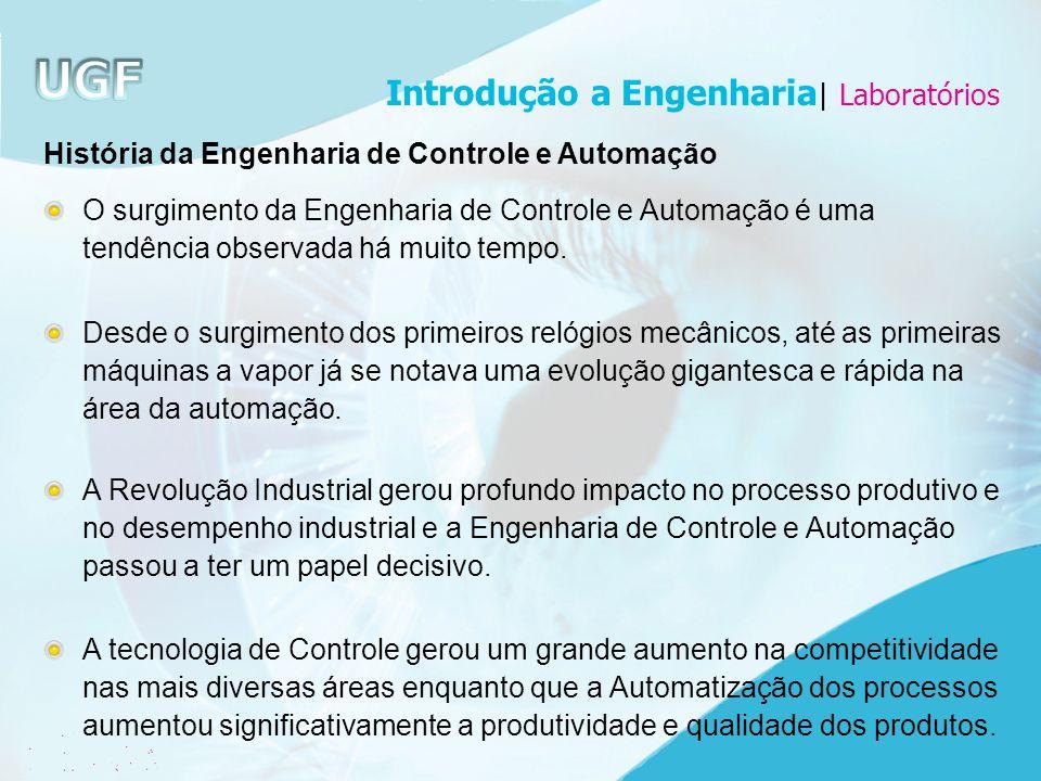 História da Engenharia de Controle e Automação O surgimento da Engenharia de Controle e Automação é uma tendência observada há muito tempo. Desde o su