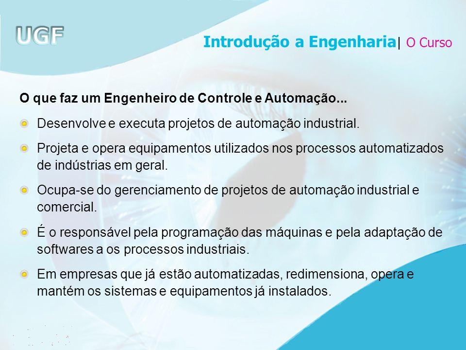 O que faz um Engenheiro de Controle e Automação... Desenvolve e executa projetos de automação industrial. Projeta e opera equipamentos utilizados nos