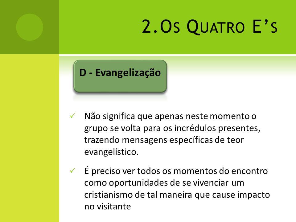 2.O S Q UATRO E S Não significa que apenas neste momento o grupo se volta para os incrédulos presentes, trazendo mensagens específicas de teor evangel