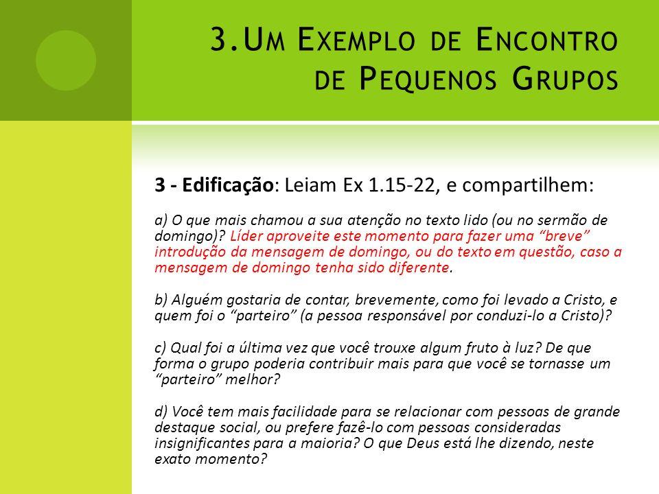 3.U M E XEMPLO DE E NCONTRO DE P EQUENOS G RUPOS 3 - Edificação: Leiam Ex 1.15-22, e compartilhem: a) O que mais chamou a sua atenção no texto lido (o