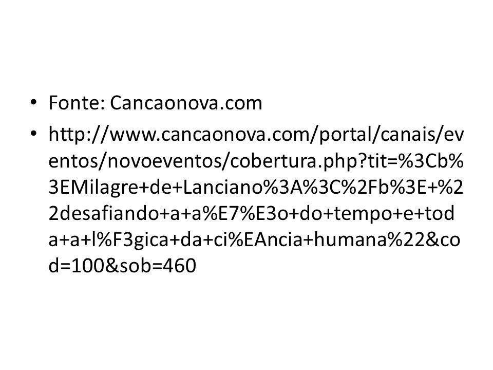 Fonte: Cancaonova.com http://www.cancaonova.com/portal/canais/ev entos/novoeventos/cobertura.php?tit=%3Cb% 3EMilagre+de+Lanciano%3A%3C%2Fb%3E+%2 2desa