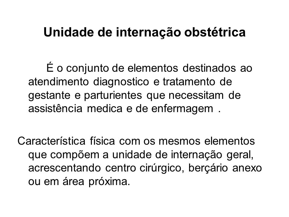 Unidade de internação obstétrica É o conjunto de elementos destinados ao atendimento diagnostico e tratamento de gestante e parturientes que necessita