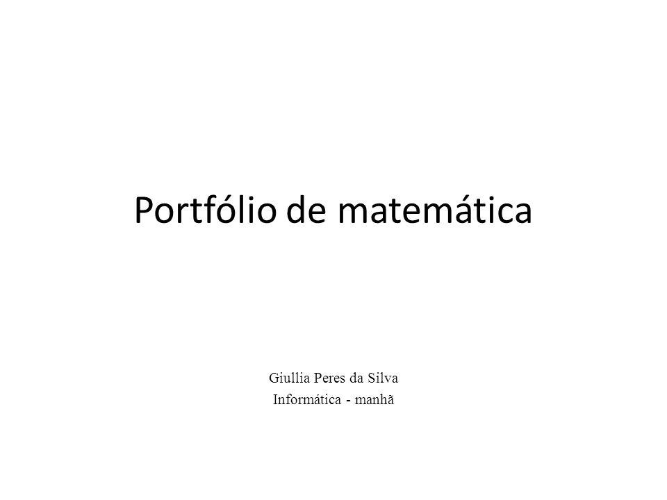Portfólio de matemática Giullia Peres da Silva Informática - manhã
