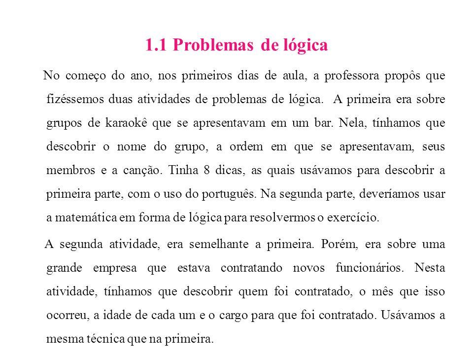 1.1 Problemas de lógica No começo do ano, nos primeiros dias de aula, a professora propôs que fizéssemos duas atividades de problemas de lógica. A pri