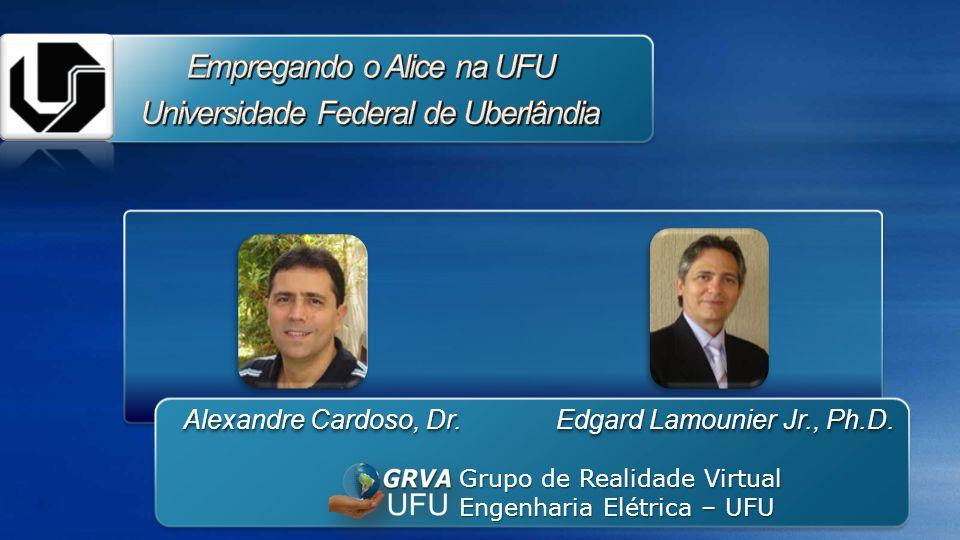 Alexandre Cardoso, Dr. Edgard Lamounier Jr., Ph.D. Grupo de Realidade Virtual Engenharia Elétrica – UFU