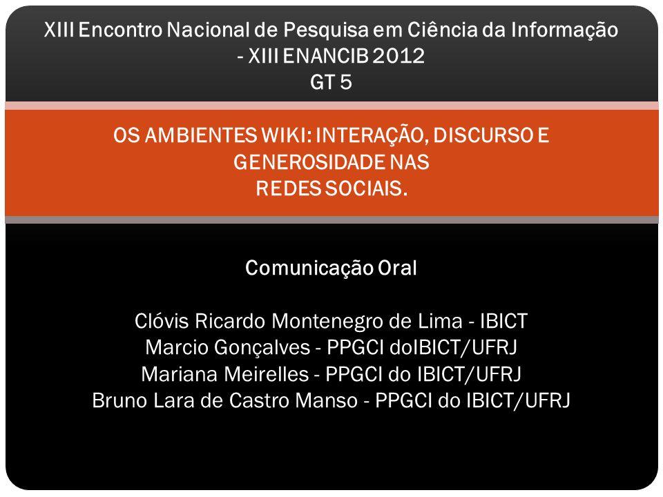 XIII Encontro Nacional de Pesquisa em Ciência da Informação - XIII ENANCIB 2012 GT 5 OS AMBIENTES WIKI: INTERAÇÃO, DISCURSO E GENEROSIDADE NAS REDES SOCIAIS.