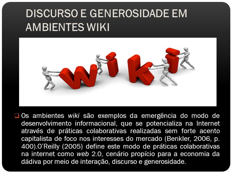 DISCURSO E GENEROSIDADE EM AMBIENTES WIKI Os ambientes wiki são exemplos da emergência do modo de desenvolvimento informacional, que se potencializa na Internet através de práticas colaborativas realizadas sem forte acento capitalista de foco nos interesses do mercado (Benkler, 2006, p.