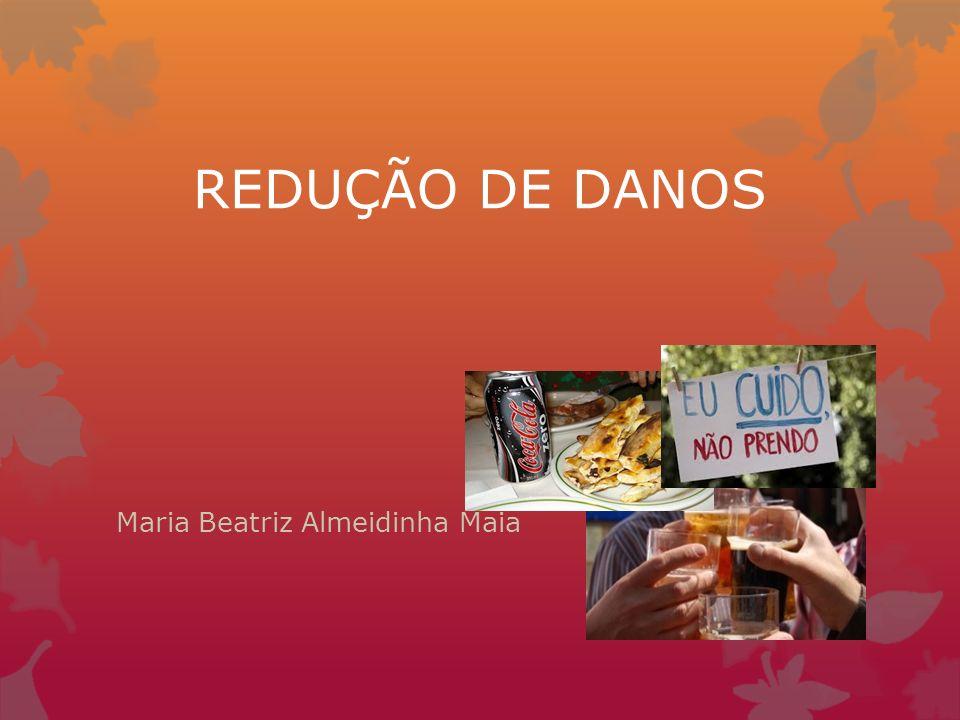 REDUÇÃO DE DANOS Maria Beatriz Almeidinha Maia
