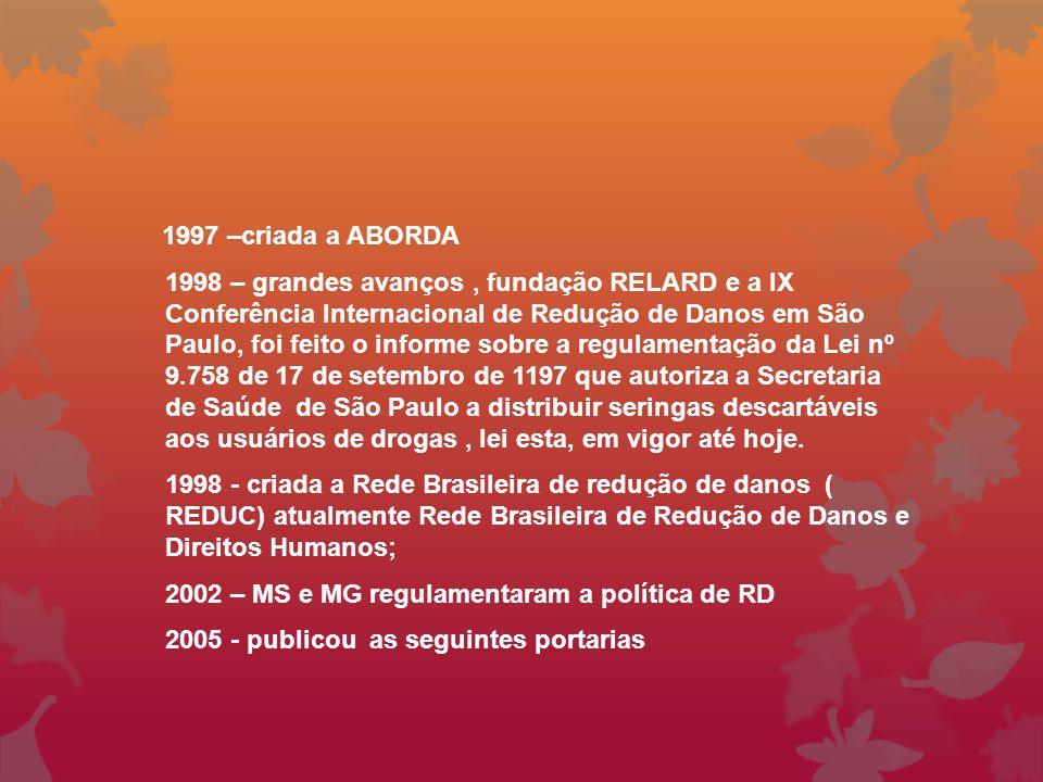 1997 –criada a ABORDA 1998 – grandes avanços, fundação RELARD e a IX Conferência Internacional de Redução de Danos em São Paulo, foi feito o informe s