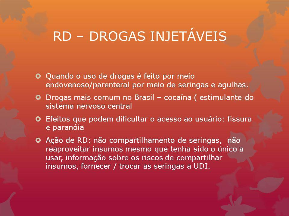 RD – DROGAS INJETÁVEIS Quando o uso de drogas é feito por meio endovenoso/parenteral por meio de seringas e agulhas. Drogas mais comum no Brasil – coc