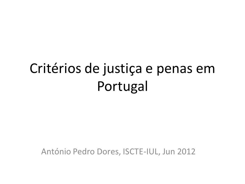Critérios de justiça e penas em Portugal António Pedro Dores, ISCTE-IUL, Jun 2012