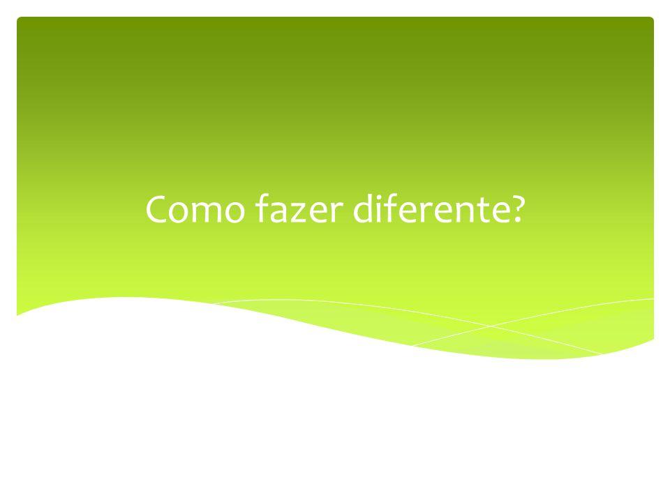 Como fazer diferente?