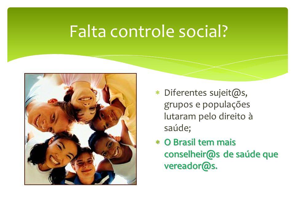 Diferentes sujeit@s, grupos e populações lutaram pelo direito à saúde; O Brasil tem mais conselheir@s de saúde que vereador@s. O Brasil tem mais conse
