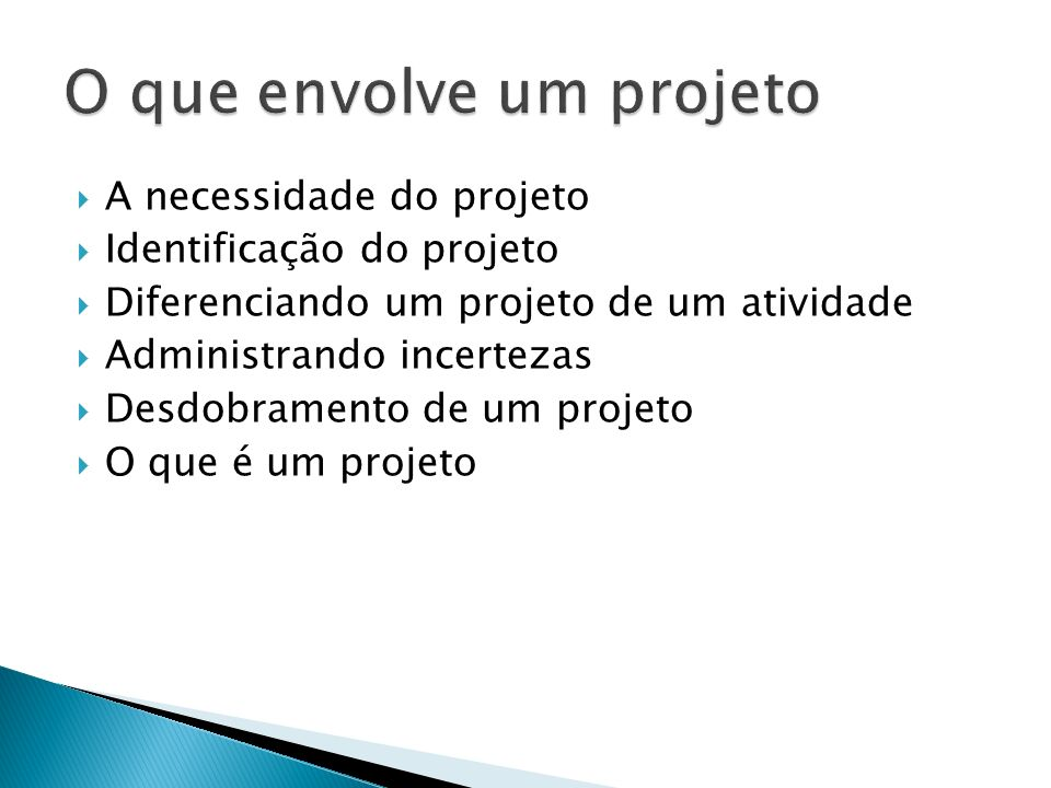A necessidade do projeto Identificação do projeto Diferenciando um projeto de um atividade Administrando incertezas Desdobramento de um projeto O que