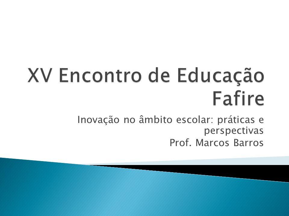 Inovação no âmbito escolar: práticas e perspectivas Prof. Marcos Barros