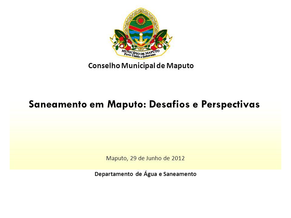Maputo, 29 de Junho de 2012 Departamento de Água e Saneamento Conselho Municipal de Maputo Saneamento em Maputo: Desafios e Perspectivas
