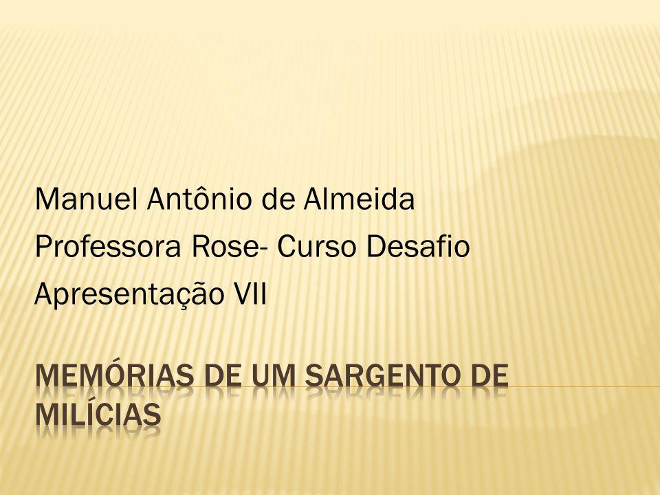 Manuel Antônio de Almeida Professora Rose- Curso Desafio Apresentação VII