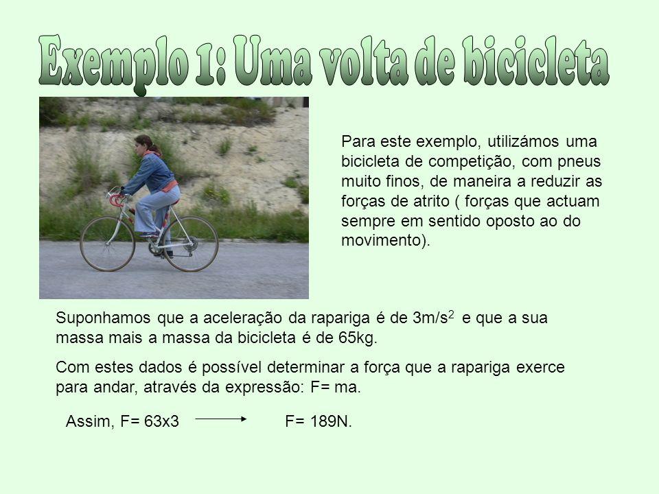 Para este exemplo, utilizámos uma bicicleta de competição, com pneus muito finos, de maneira a reduzir as forças de atrito ( forças que actuam sempre em sentido oposto ao do movimento).