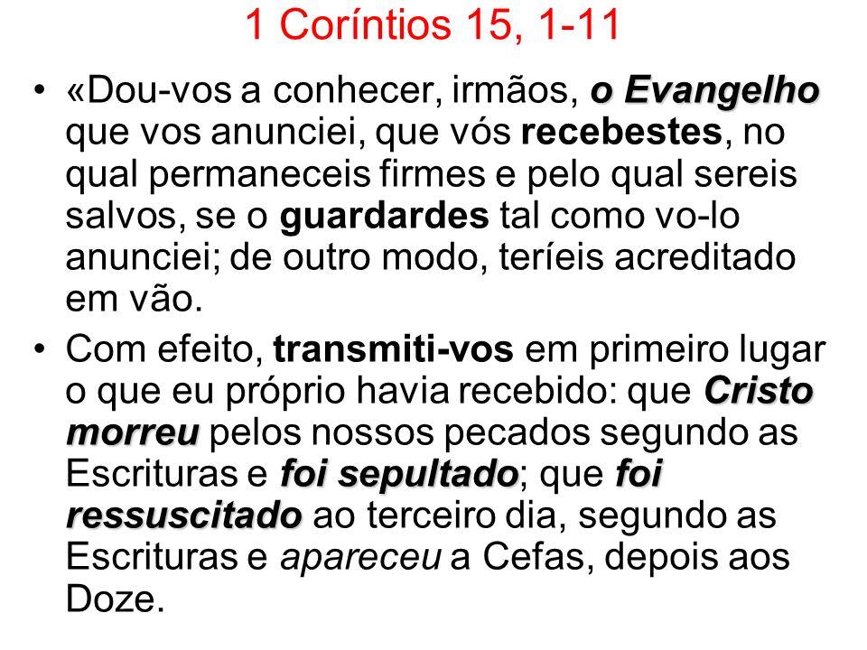 1 Coríntios 15, 1-11 o Evangelho«Dou-vos a conhecer, irmãos, o Evangelho que vos anunciei, que vós recebestes, no qual permaneceis firmes e pelo qual