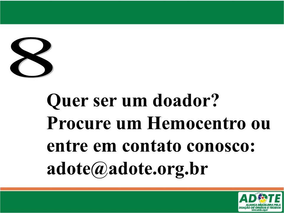 Quer ser um doador? Procure um Hemocentro ou entre em contato conosco: adote@adote.org.br